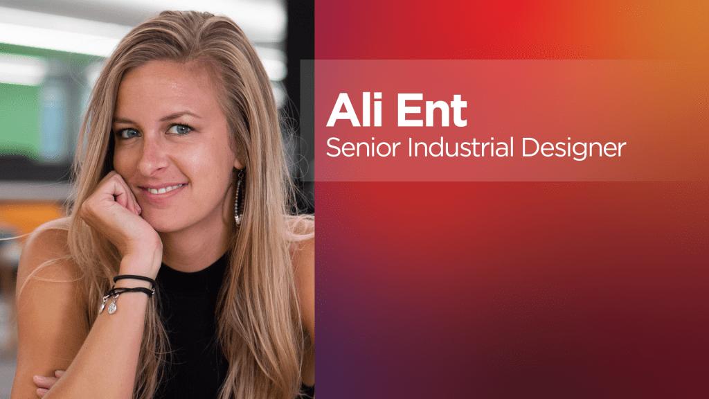 Ali Ent, Senior Industrial Designer