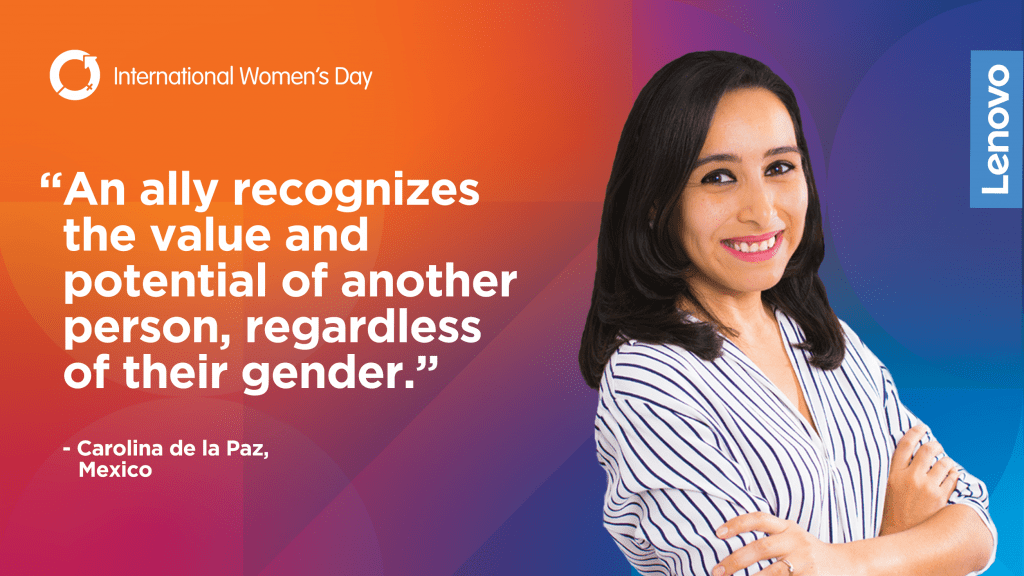 "Quote from Lenovo's Caroline de la Paz: ""Any ally recognizes the value and potential of another person, regardless of their gender."""